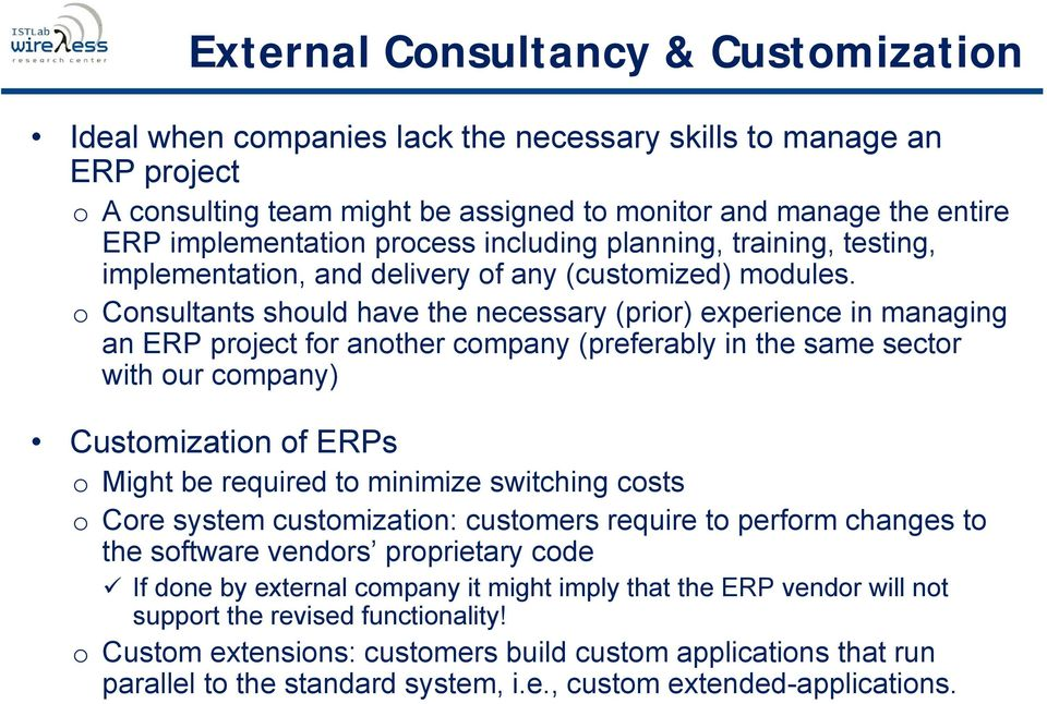 o Consultants should have the necessary (prior) experience in managing an ERP project for another company (preferably in the same sector with our company) Customization of ERPs o Might be required to