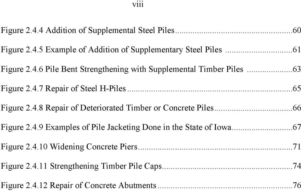 4.8 Repair of Deteriorated Timber or Concrete Piles...66 Figure 2.4.9 Examples of Pile Jacketing Done in the State of Iowa.