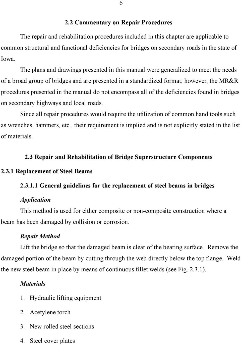 The plans and drawings presented in this manual were generalized to meet the needs of a broad group of bridges and are presented in a standardized format; however, the MR&R procedures presented in
