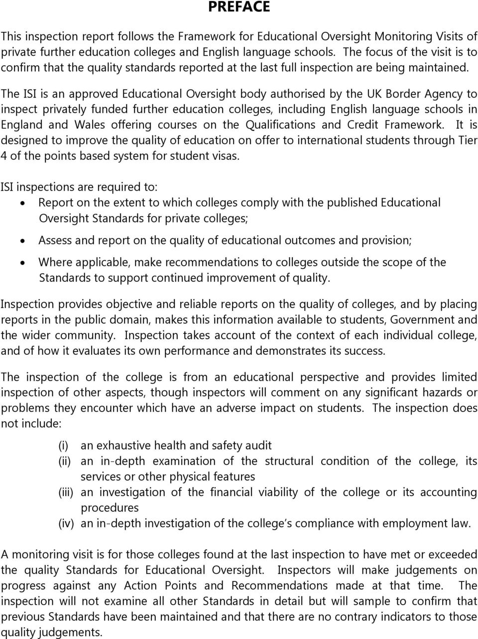 The ISI is an approved Educational Oversight body authorised by the UK Border Agency to inspect privately funded further education colleges, including English language schools in England and Wales