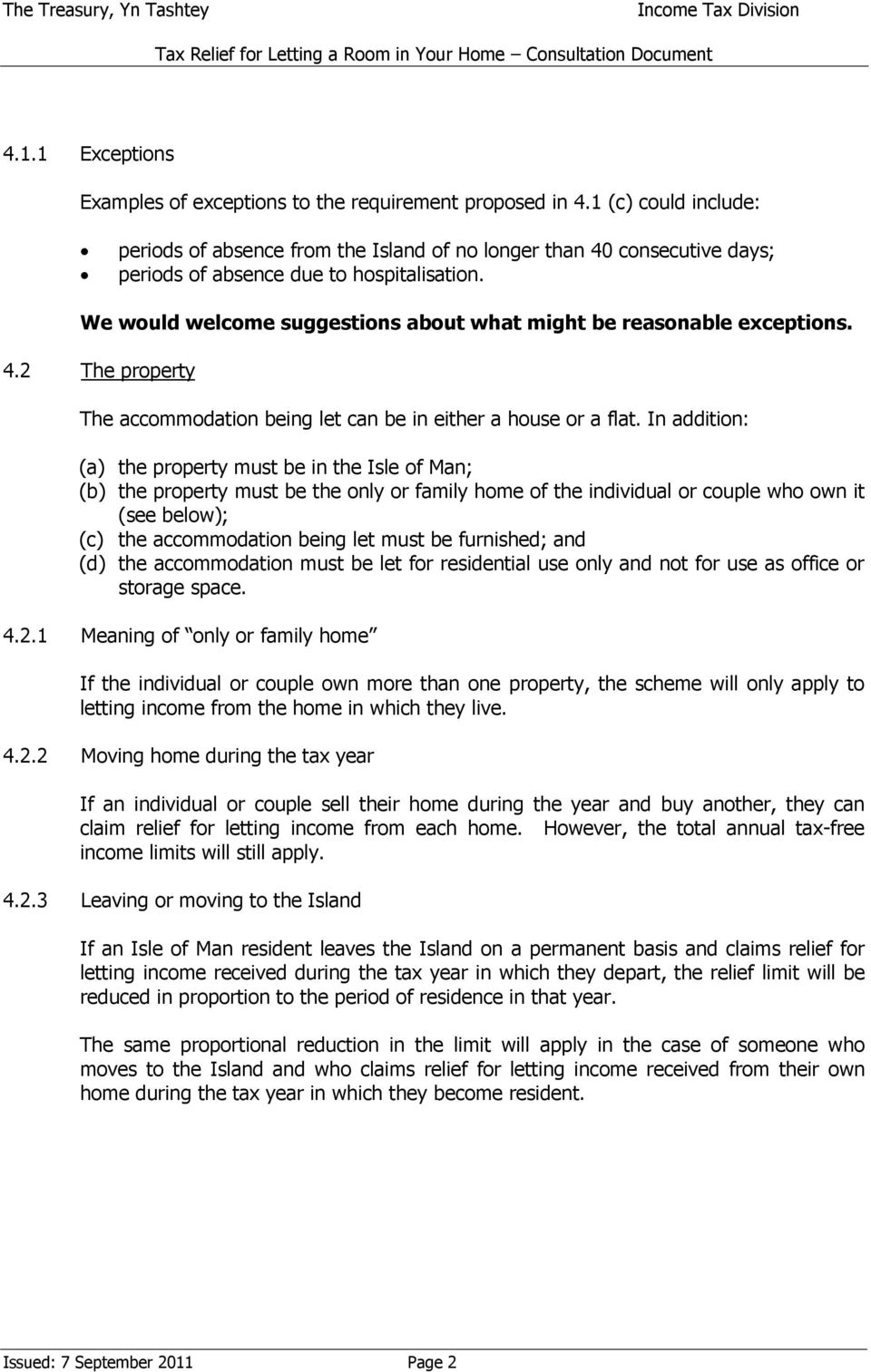 We would welcome suggestions about what might be reasonable exceptions. 4.2 The property The accommodation being let can be in either a house or a flat.