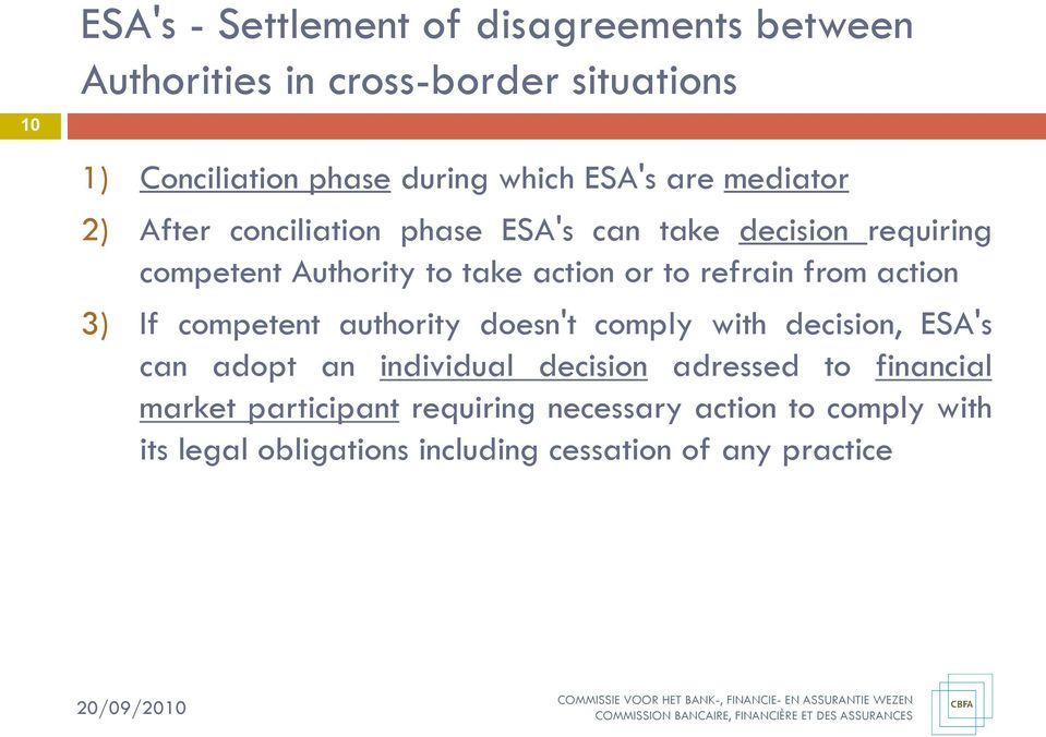 refrain from action 3) If competent authority doesn't comply with decision, ESA's can adopt an individual decision adressed