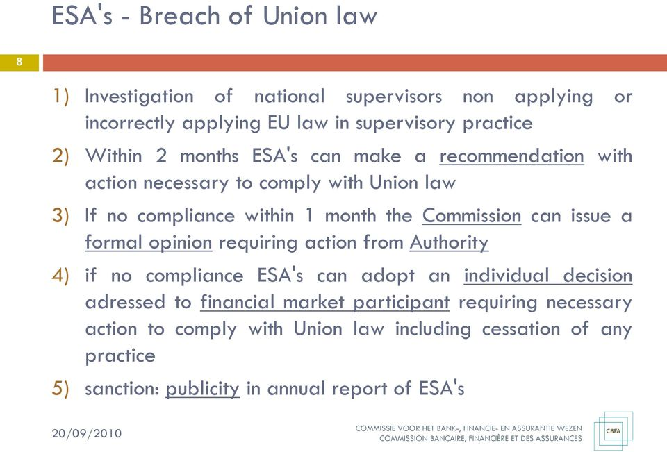 can issue a formal opinion requiring action from Authority 4) if no compliance ESA's can adopt an individual decision adressed to financial