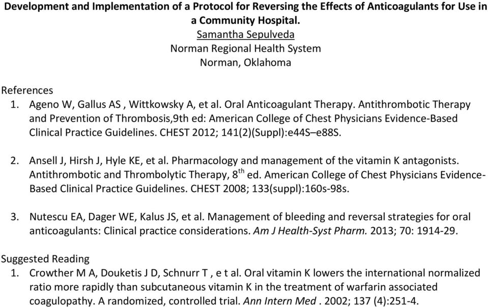 Antithrombotic Therapy and Prevention of Thrombosis,9th ed: American College of Chest Physicians Evidence-Based Clinical Practice Guidelines. CHEST 2012; 141(2)(Suppl):e44S e88s. 2. Ansell J, Hirsh J, Hyle KE, et al.
