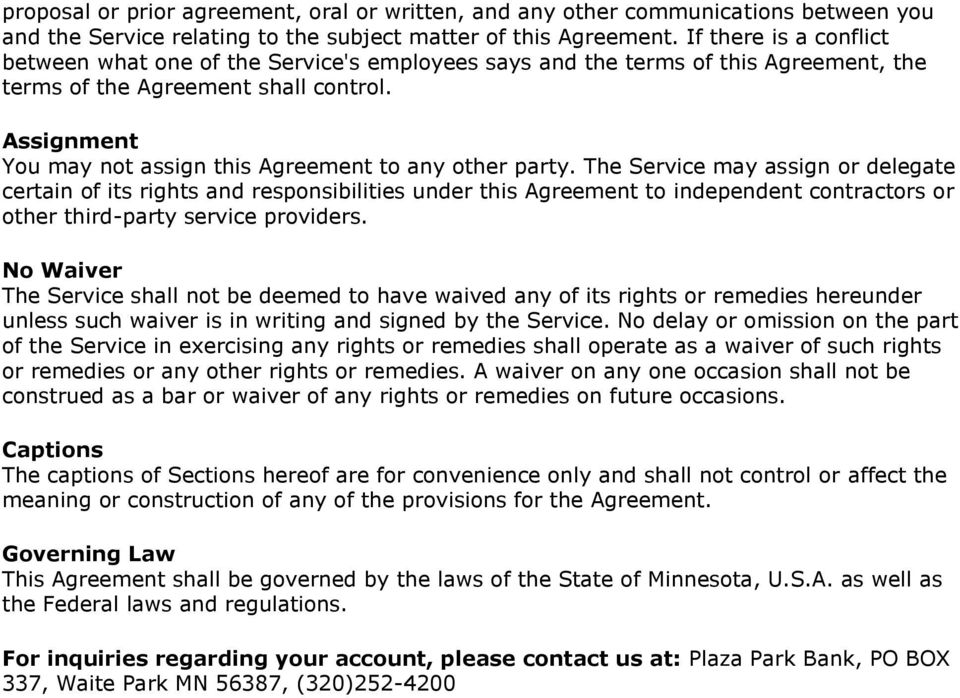 Assignment You may not assign this Agreement to any other party.