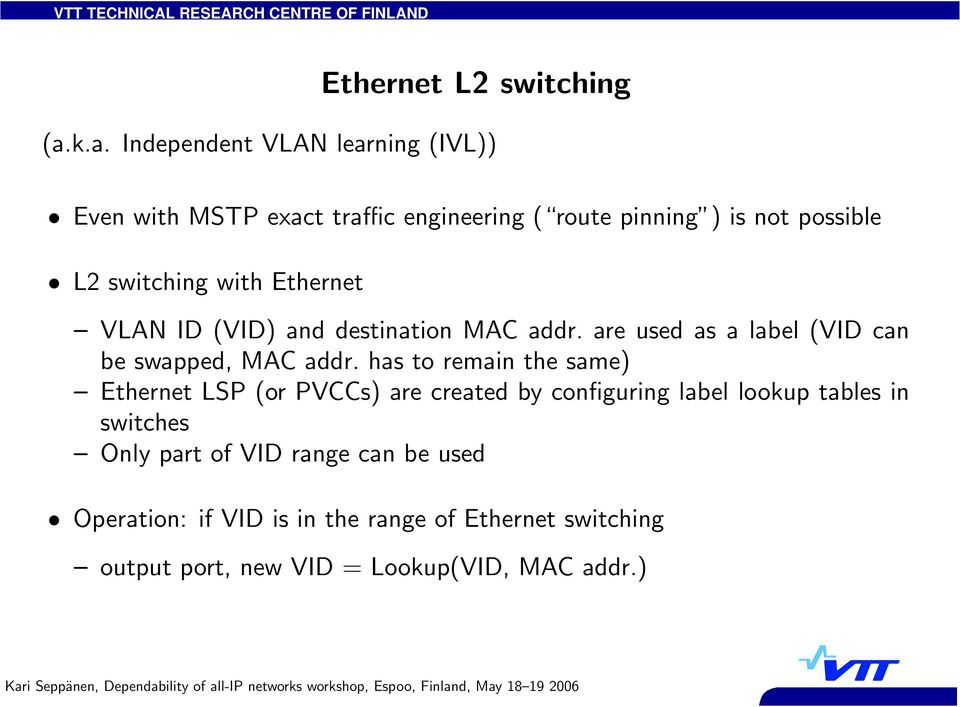 switching with Ethernet VLAN ID (VID) and destination MAC addr. are used as a label (VID can be swapped, MAC addr.