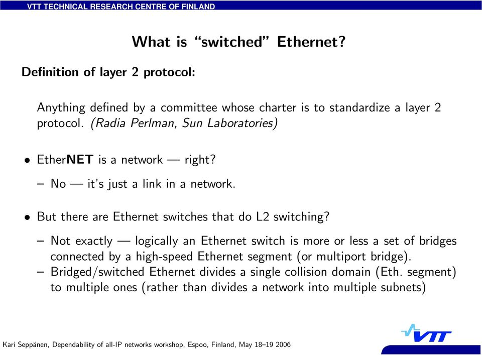 But there are Ethernet switches that do L2 switching?