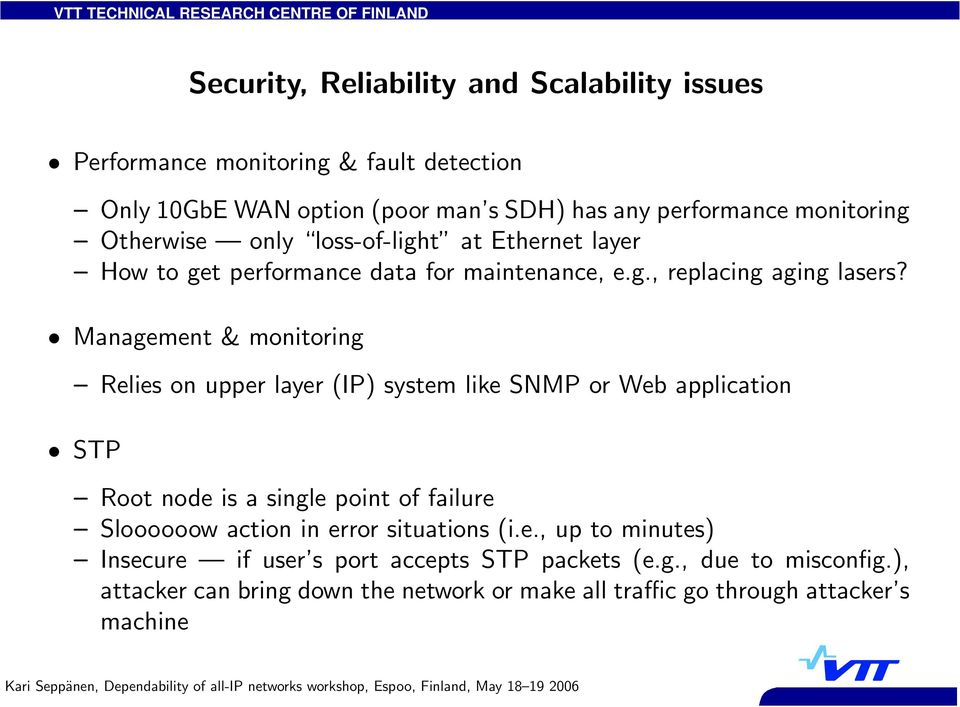 Management & monitoring Relies on upper layer (IP) system like SNMP or Web application STP Root node is a single point of failure Sloooooow action in error