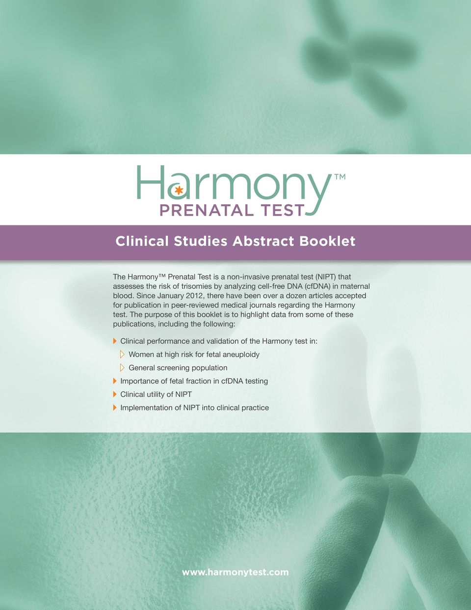The purpose of this booklet is to highlight data from some of these publications, including the following: v Clinical performance and validation of the Harmony test in: v Women at