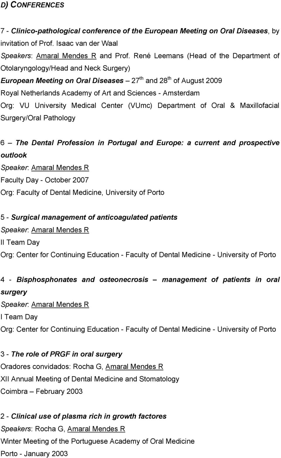 Amsterdam Org: VU University Medical Center (VUmc) Department of Oral & Maxillofacial Surgery/Oral Pathology 6 The Dental Profession in Portugal and Europe: a current and prospective outlook Speaker: