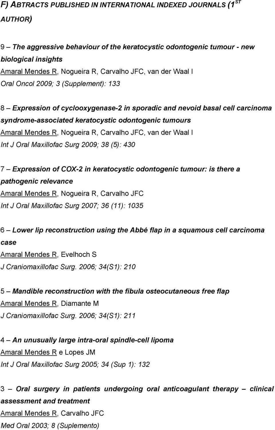 Mendes R, Nogueira R, Carvalho JFC, van der Waal I Int J Oral Maxillofac Surg 2009; 38 (5): 430 7 Expression of COX-2 in keratocystic odontogenic tumour: is there a pathogenic relevance Amaral Mendes