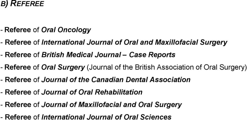 of Oral Surgery) - Referee of Journal of the Canadian Dental Association - Referee of Journal of Oral