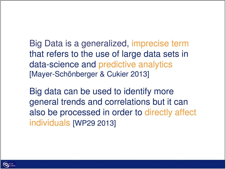 Cukier 2013] Big data can be used to identify more general trends and