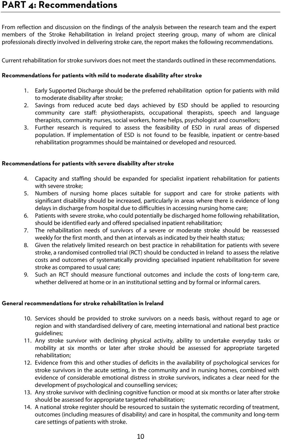 Current rehabilitation for stroke survivors does not meet the standards outlined in these recommendations. Recommendations for patients with mild to moderate disability after stroke 1.