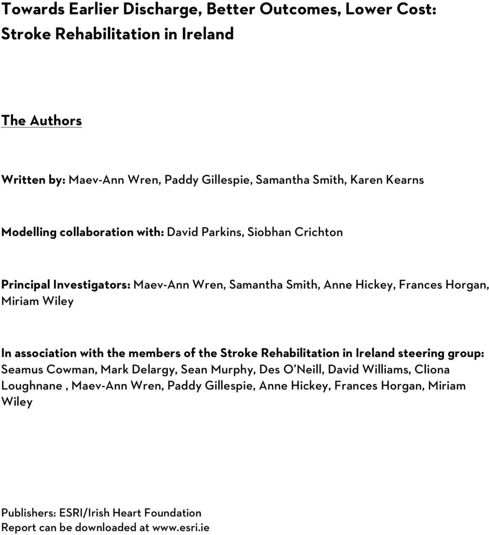 Miriam Wiley In association with the members of the Stroke Rehabilitation in Ireland steering group: Seamus Cowman, Mark Delargy, Sean Murphy, Des O Neill, David