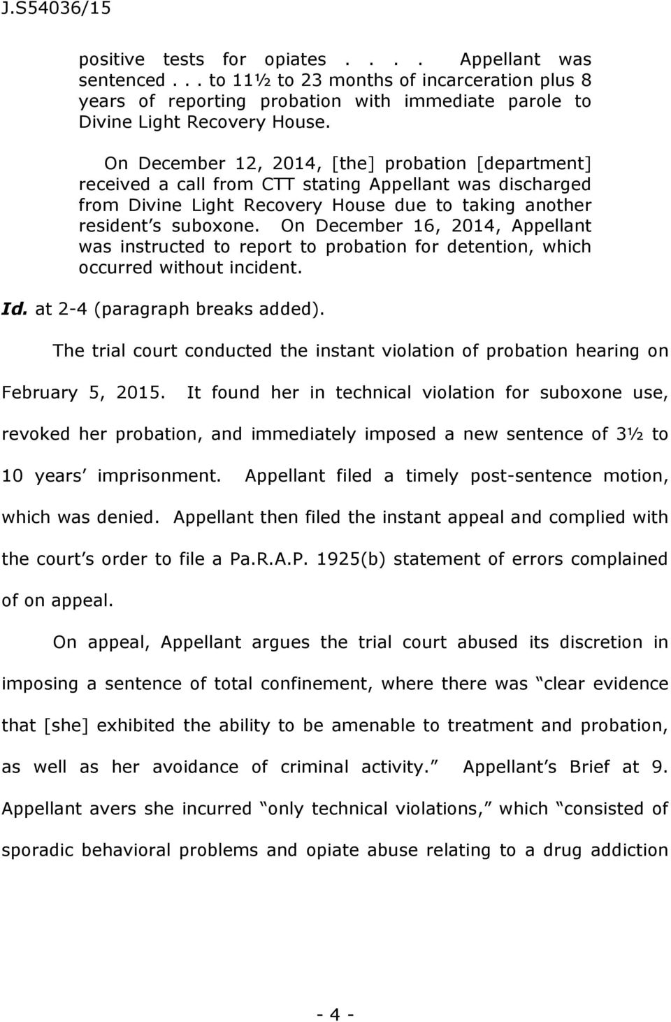 On December 16, 2014, Appellant was instructed to report to probation for detention, which occurred without incident. Id. at 2-4 (paragraph breaks added).