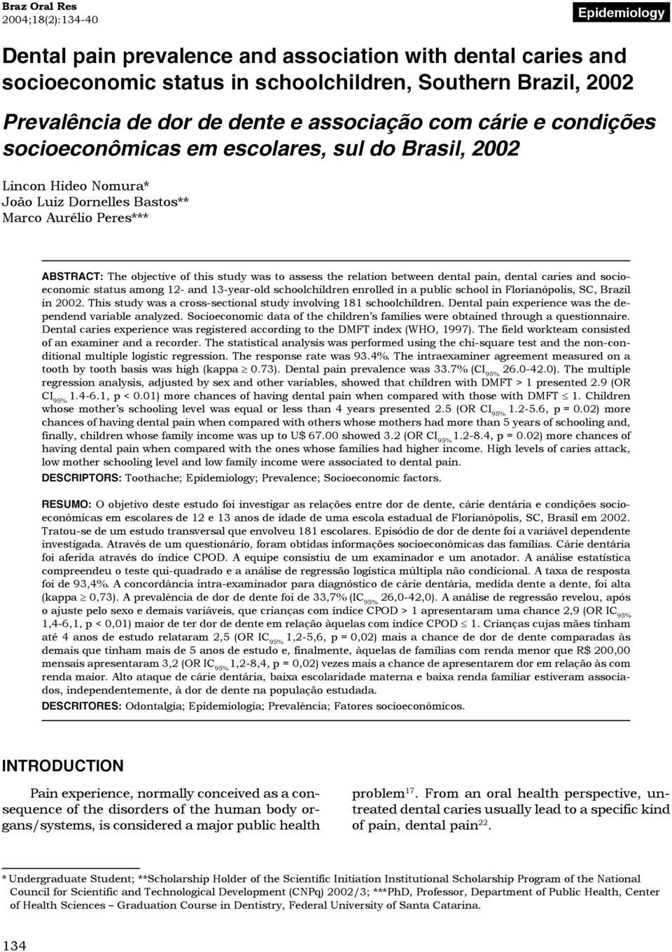 to assess the relation between dental pain, dental caries and socioeconomic status among 12- and 13-year-old schoolchildren enrolled in a public school in Florianópolis, SC, Brazil in 2002.