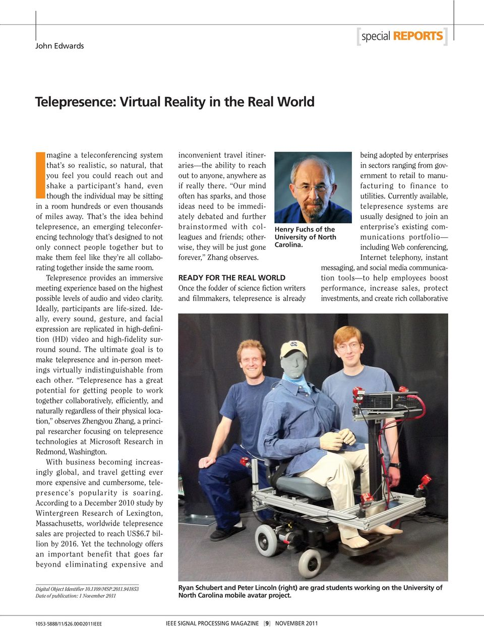 That s the idea behind telepresence, an emerging teleconferencing technology that s designed to not only connect people together but to make them feel like they re all collaborating together inside
