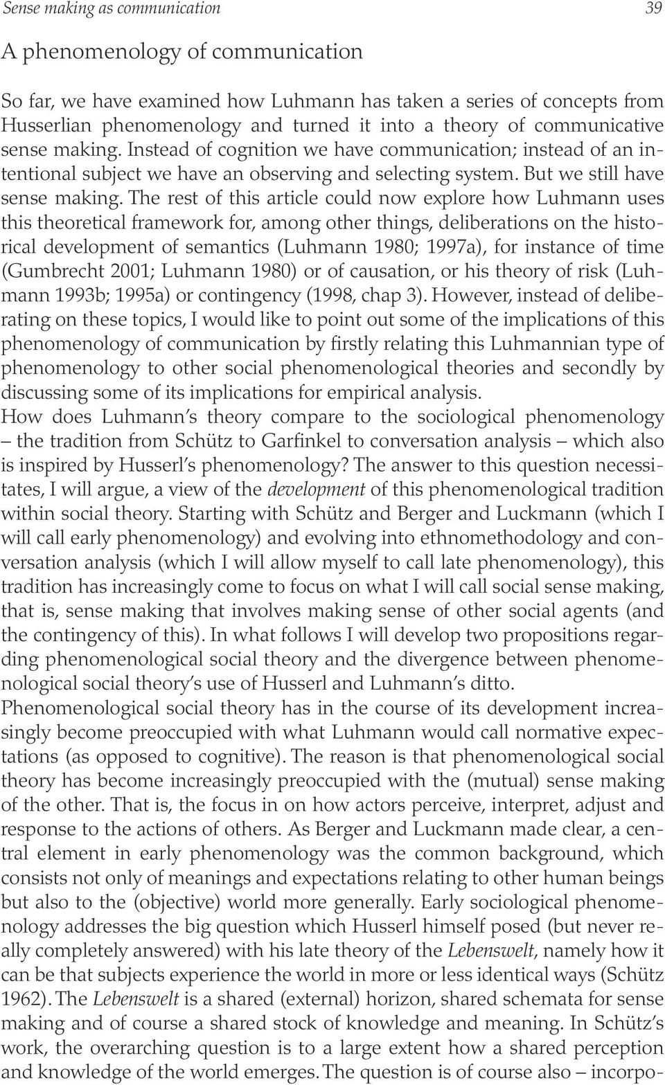 The rest of this article could now explore how Luhmann uses this theoretical framework for, among other things, deliberations on the historical development of semantics (Luhmann 1980; 1997a), for