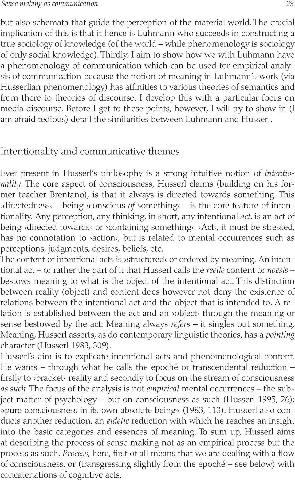 Thirdly, I aim to show how we with Luhmann have a phenomenology of communication which can be used for empirical analysis of communication because the notion of meaning in Luhmann s work (via