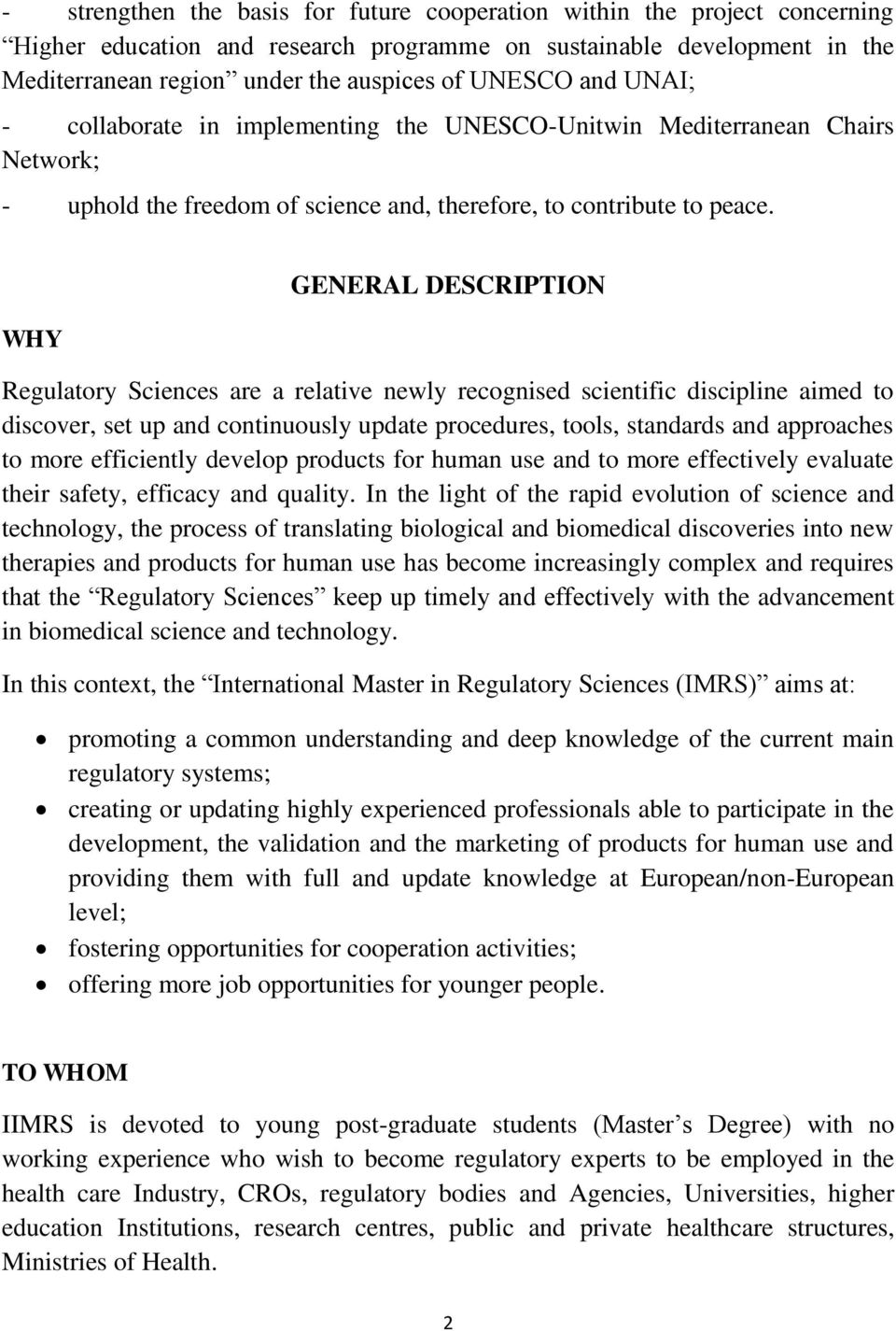 WHY GENERAL DESCRIPTION Regulatory Sciences are a relative newly recognised scientific discipline aimed to discover, set up and continuously update procedures, tools, standards and approaches to more