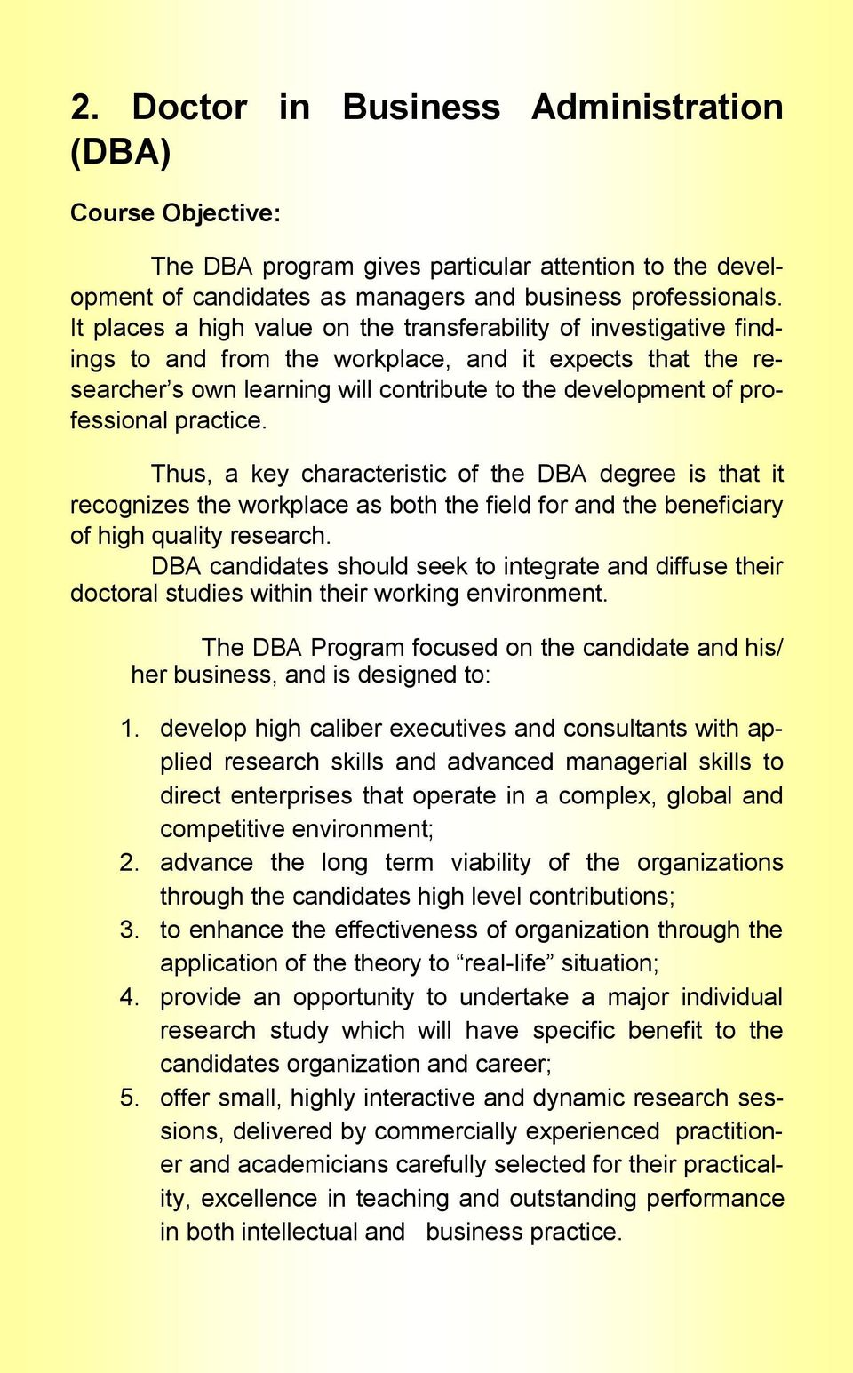 practice. Thus, a key characteristic of the DBA degree is that it recognizes the workplace as both the field for and the beneficiary of high quality research.