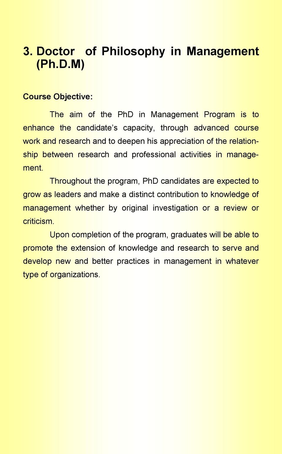 Throughout the program, PhD candidates are expected to grow as leaders and make a distinct contribution to knowledge of management whether by original investigation or a