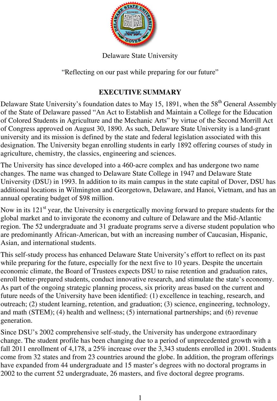 on August 30, 1890. As such, Delaware State University is a land-grant university and its mission is defined by the state and federal legislation associated with this designation.