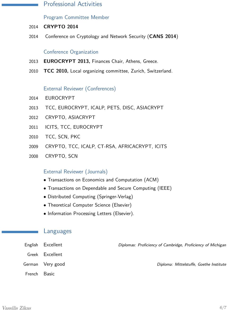 External Reviewer (Conferences) 2014 EUROCRYPT 2013 TCC, EUROCRYPT, ICALP, PETS, DISC, ASIACRYPT 2012 CRYPTO, ASIACRYPT 2011 ICITS, TCC, EUROCRYPT 2010 TCC, SCN, PKC 2009 CRYPTO, TCC, ICALP, CT-RSA,