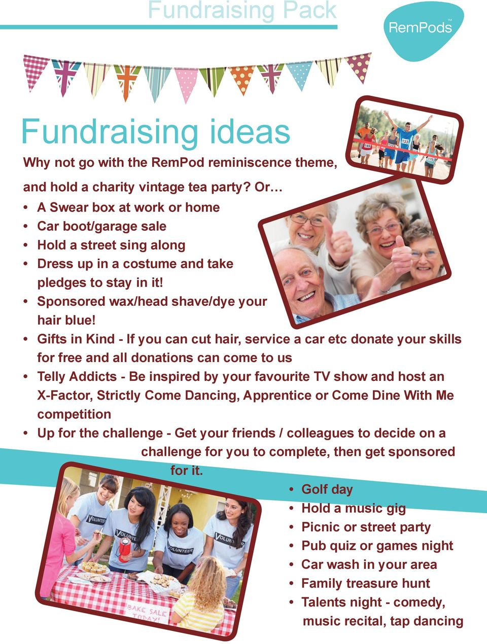 Gifts in Kind - If you can cut hair, service a car etc donate your skills for free and all donations can come to us Telly Addicts - Be inspired by your favourite TV show and host an X-Factor,
