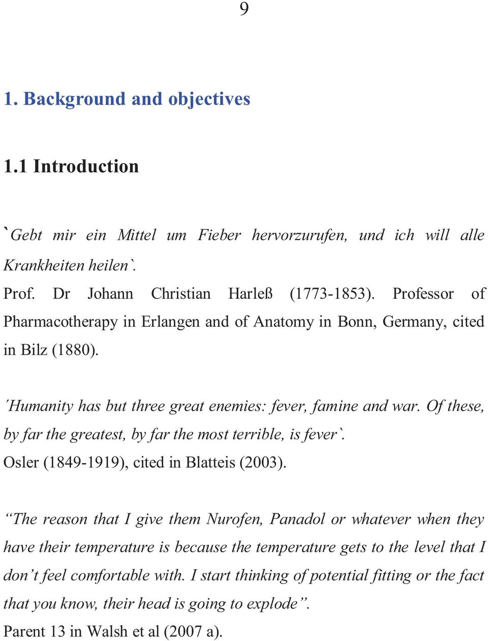 Of these, by far the greatest, by far the most terrible, is fever`. Osler (1849-1919), cited in Blatteis (2003).