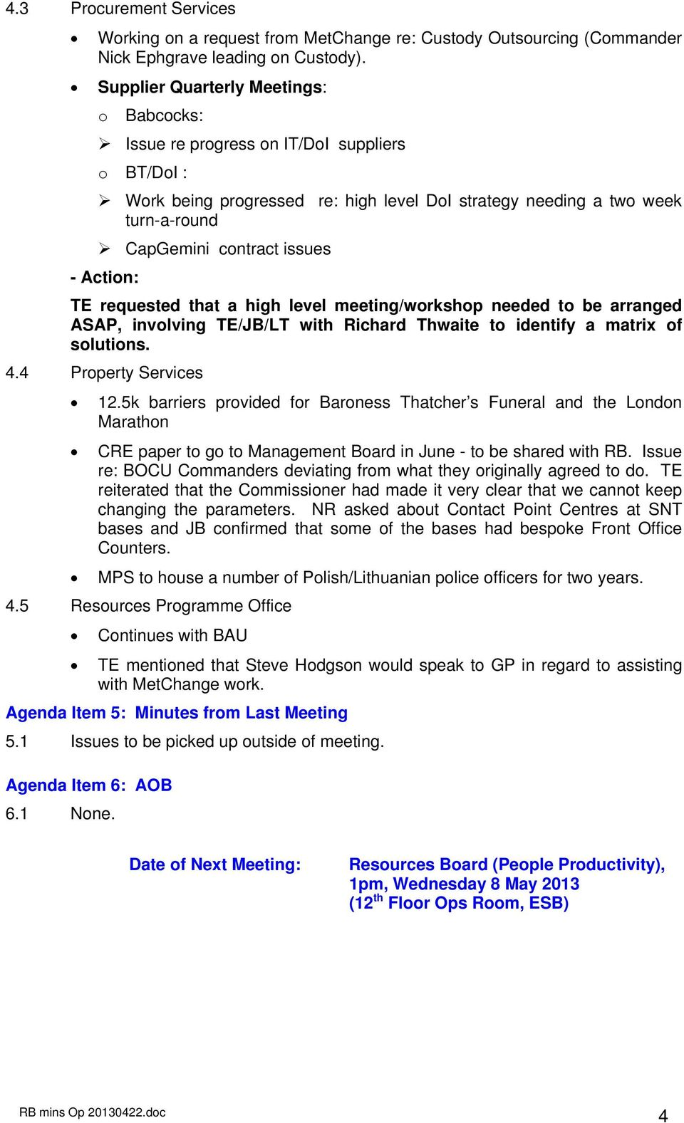 TE requested that a high level meeting/workshop needed to be arranged ASAP, involving TE/JB/LT with Richard Thwaite to identify a matrix of solutions. 4.4 Property Services 12.
