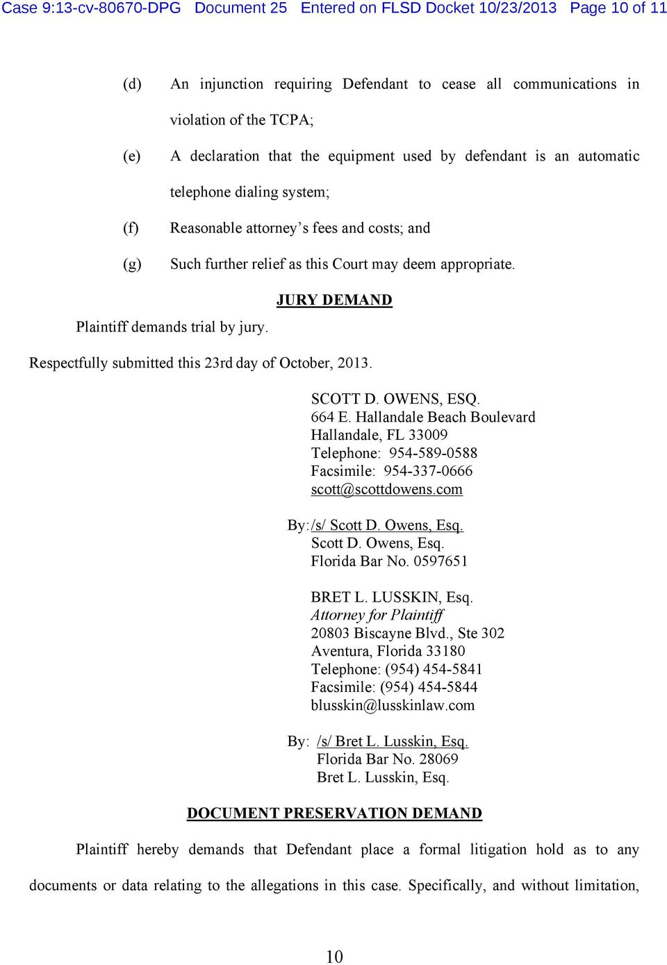 Plaintiff demands trial by jury. JURY DEMAND Respectfully submitted this 23rd day of October, 2013. SCOTT D. OWENS, ESQ. 664 E.