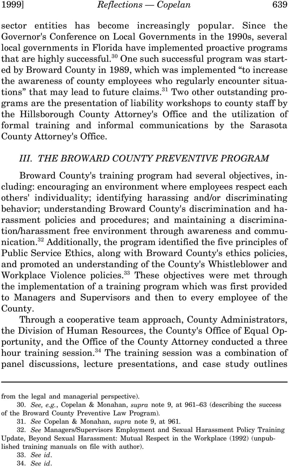 30 One such successful program was started by Broward County in 1989, which was implemented to increase the awareness of county employees who regularly encounter situations that may lead to future
