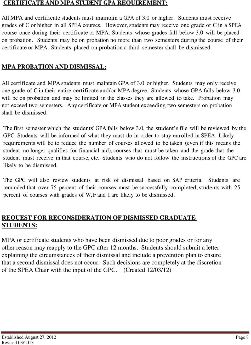 Students may be on probation no more than two semesters during the course of their certificate or MPA. Students placed on probation a third semester shall be dismissed.