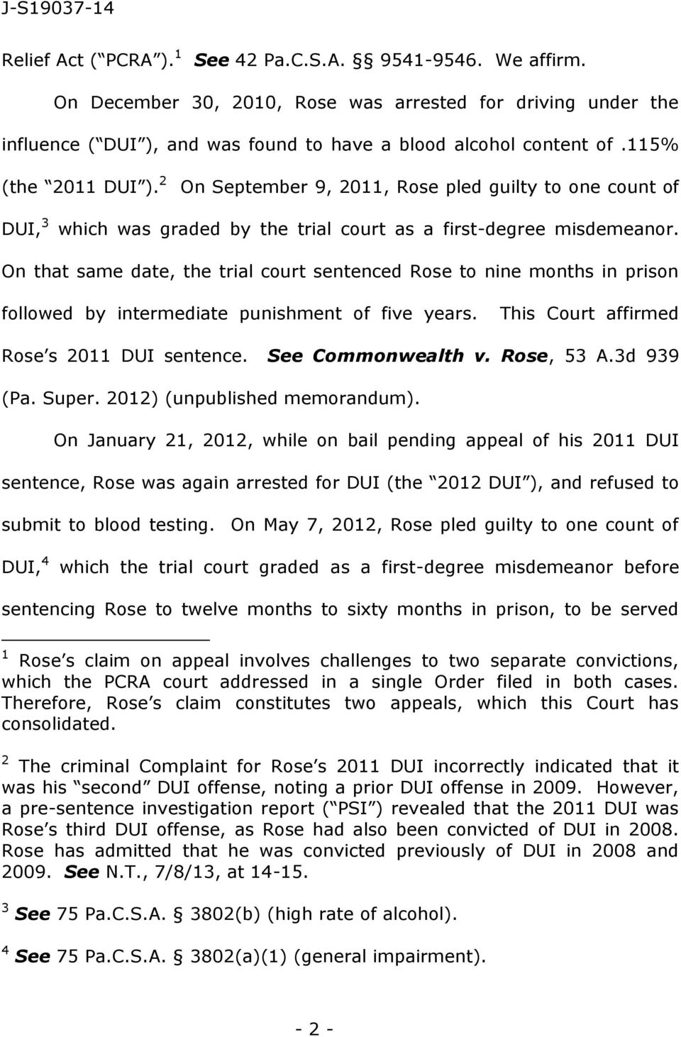 On that same date, the trial court sentenced Rose to nine months in prison followed by intermediate punishment of five years. This Court affirmed Rose s 2011 DUI sentence. See Commonwealth v.
