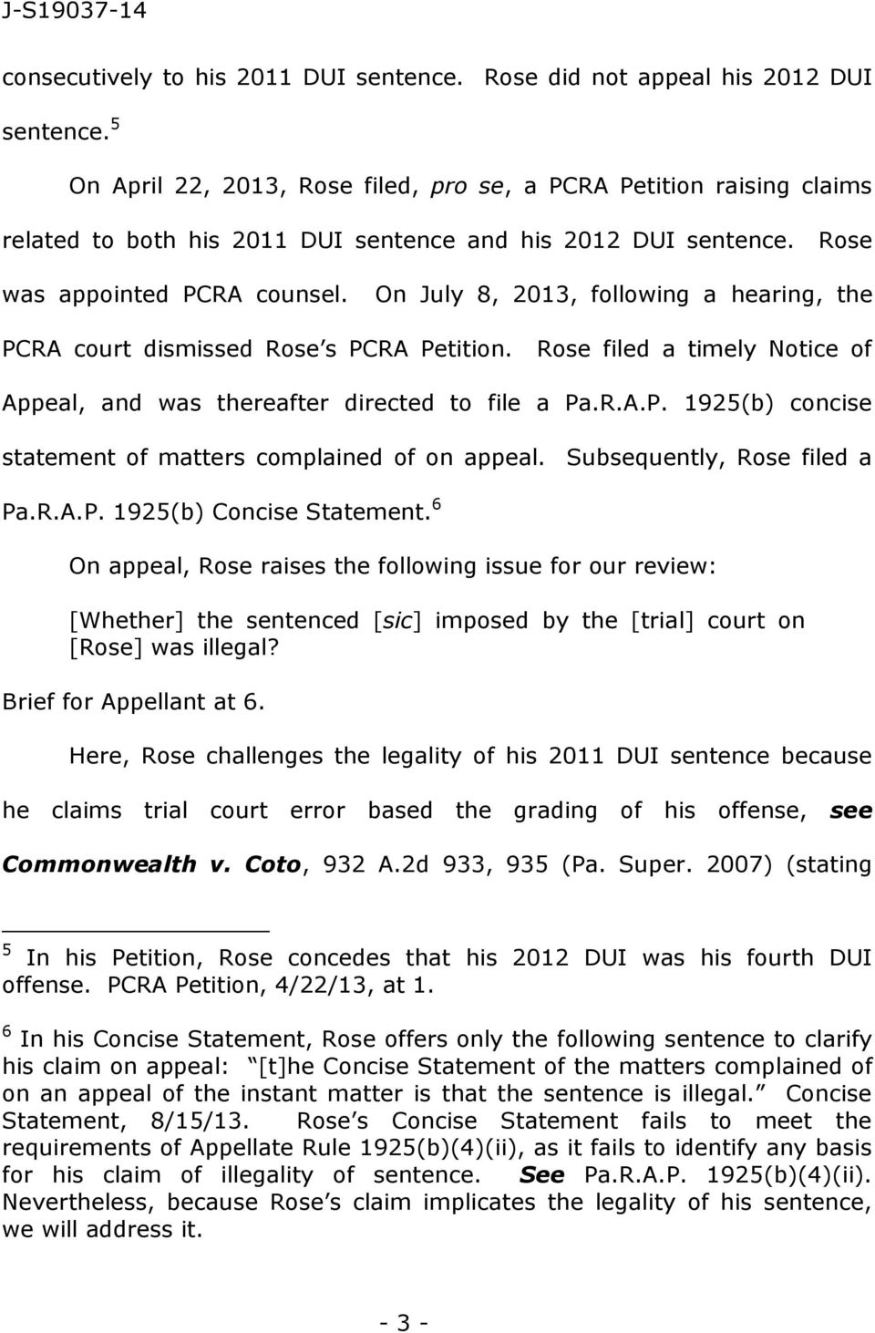 On July 8, 2013, following a hearing, the PCRA court dismissed Rose s PCRA Petition. Rose filed a timely Notice of Appeal, and was thereafter directed to file a Pa.R.A.P. 1925(b) concise statement of matters complained of on appeal.