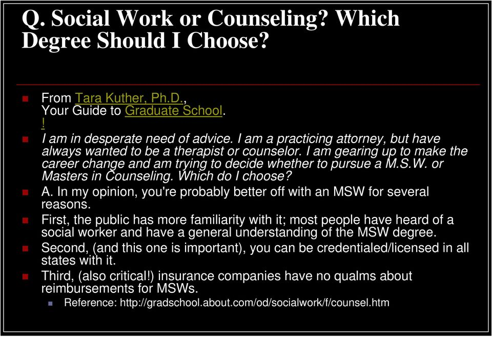 or Masters in Counseling. Which do I choose? A. In my opinion, you're probably better off with an MSW for several reasons.