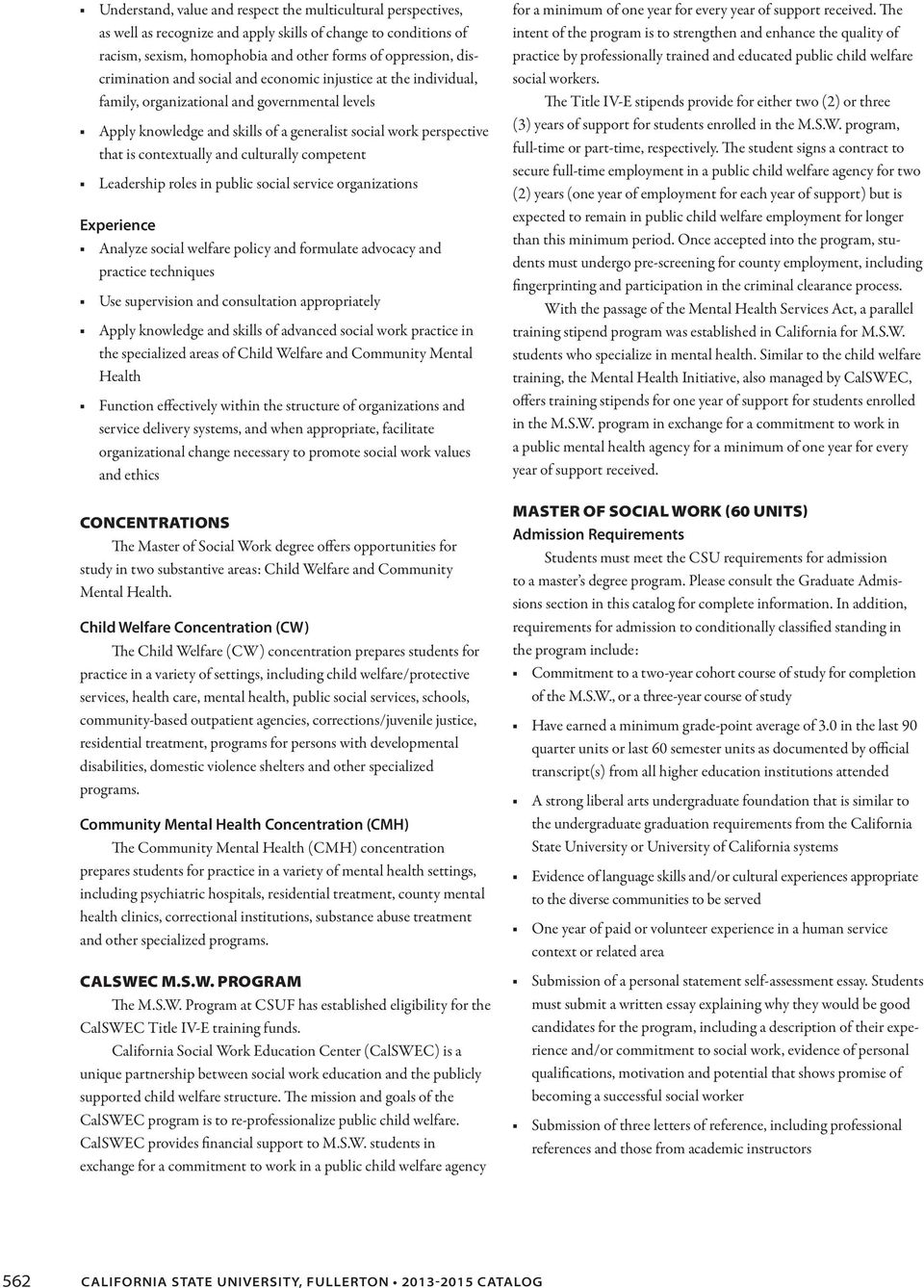 culturally competent Leadership roles in public social service organizations Experience Analyze social welfare policy and formulate advocacy and practice techniques Use supervision and consultation