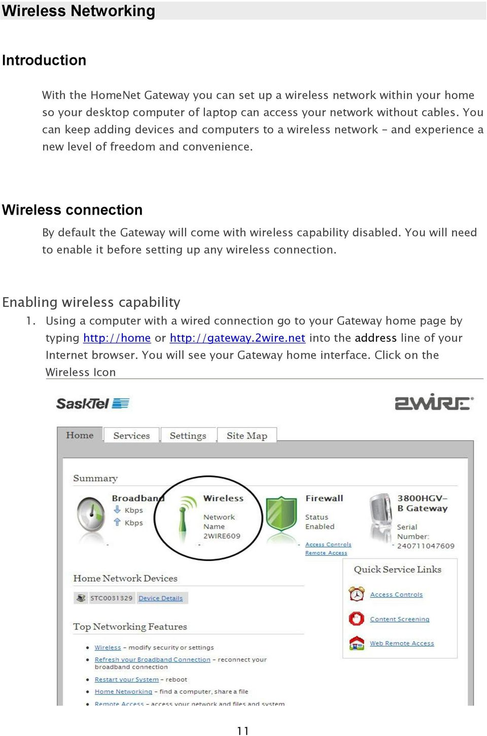 Wireless connection By default the Gateway will come with wireless capability disabled. You will need to enable it before setting up any wireless connection.