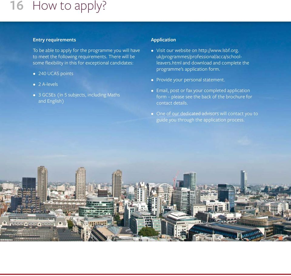 our website on http://www.lsbf.org. uk/programmes/professional/acca/schoolleavers.html and download and complete the programme s application form.