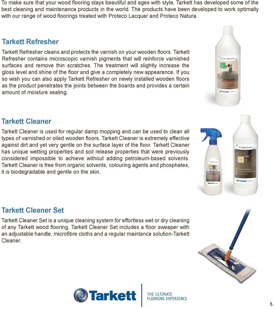 Tarkett Refresher Tarkett Refresher cleans and protects the varnish on your wooden floors.