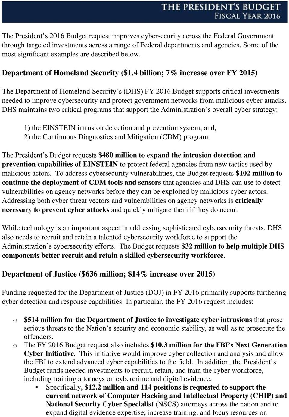 4 billion; 7% increase over FY 2015) The Department of Homeland Security s (DHS) FY 2016 Budget supports critical investments needed to improve cybersecurity and protect government networks from