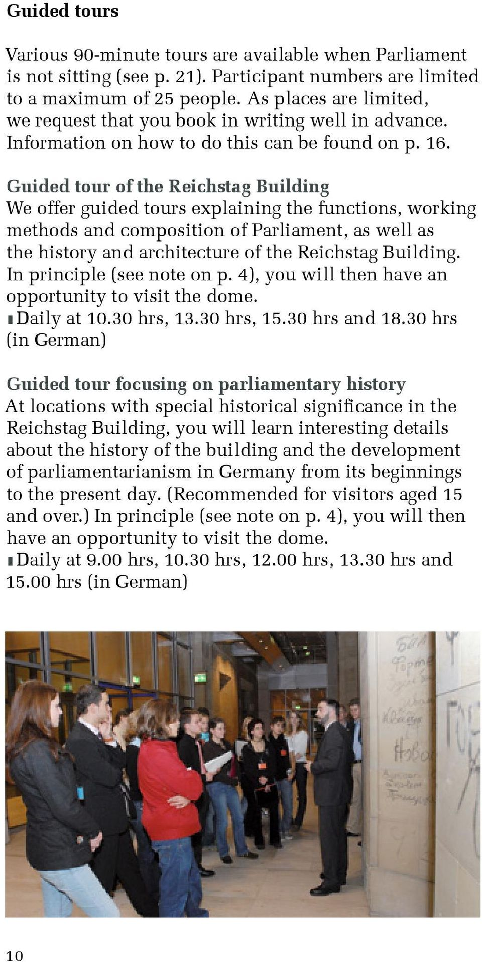 Guided tour of the Reichstag Building We offer guided tours explaining the functions, working methods and composition of Parliament, as well as the history and architecture of the Reichstag Building.