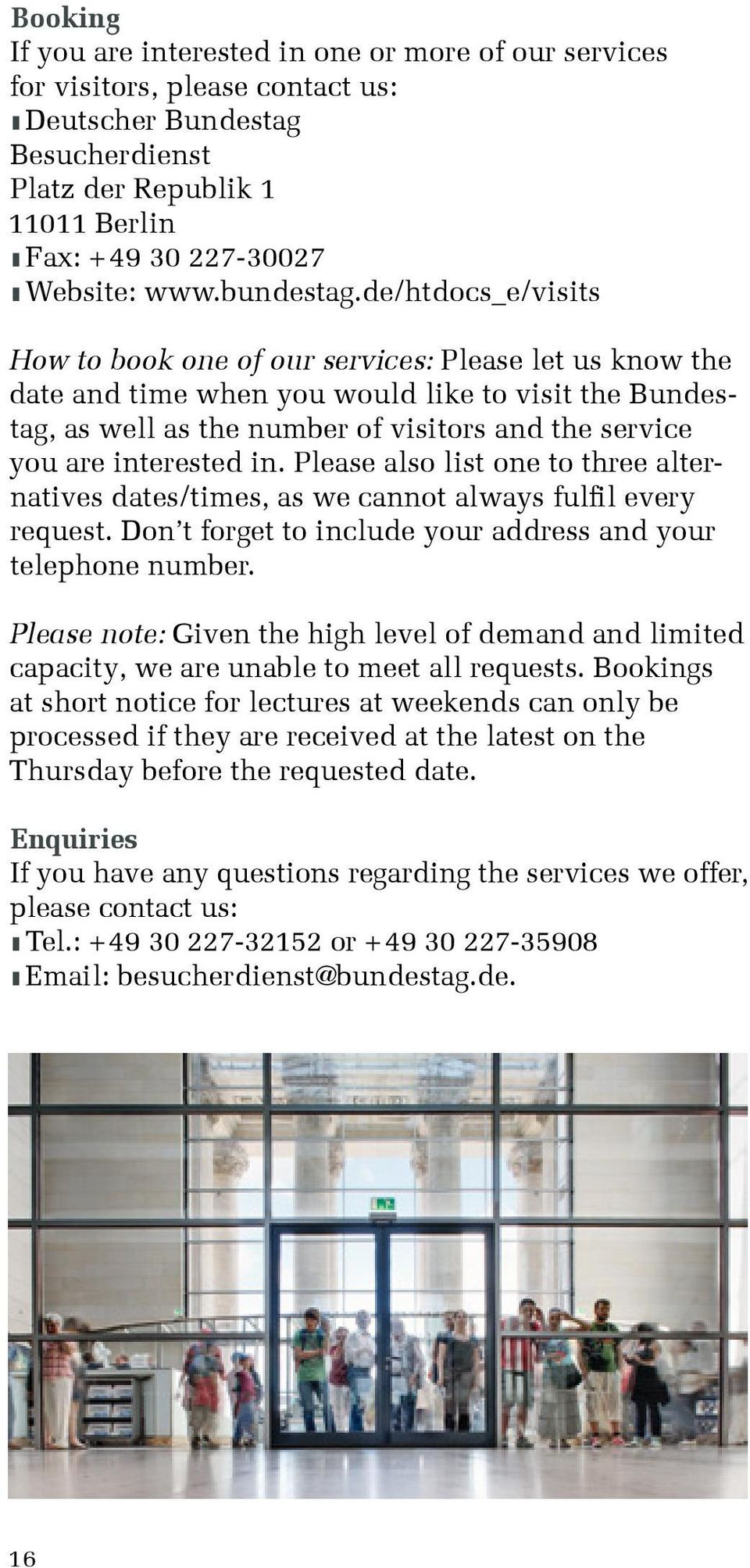 de/htdocs_e/visits How to book one of our services: Please let us know the date and time when you would like to visit the Bundestag, as well as the number of visitors and the service you are