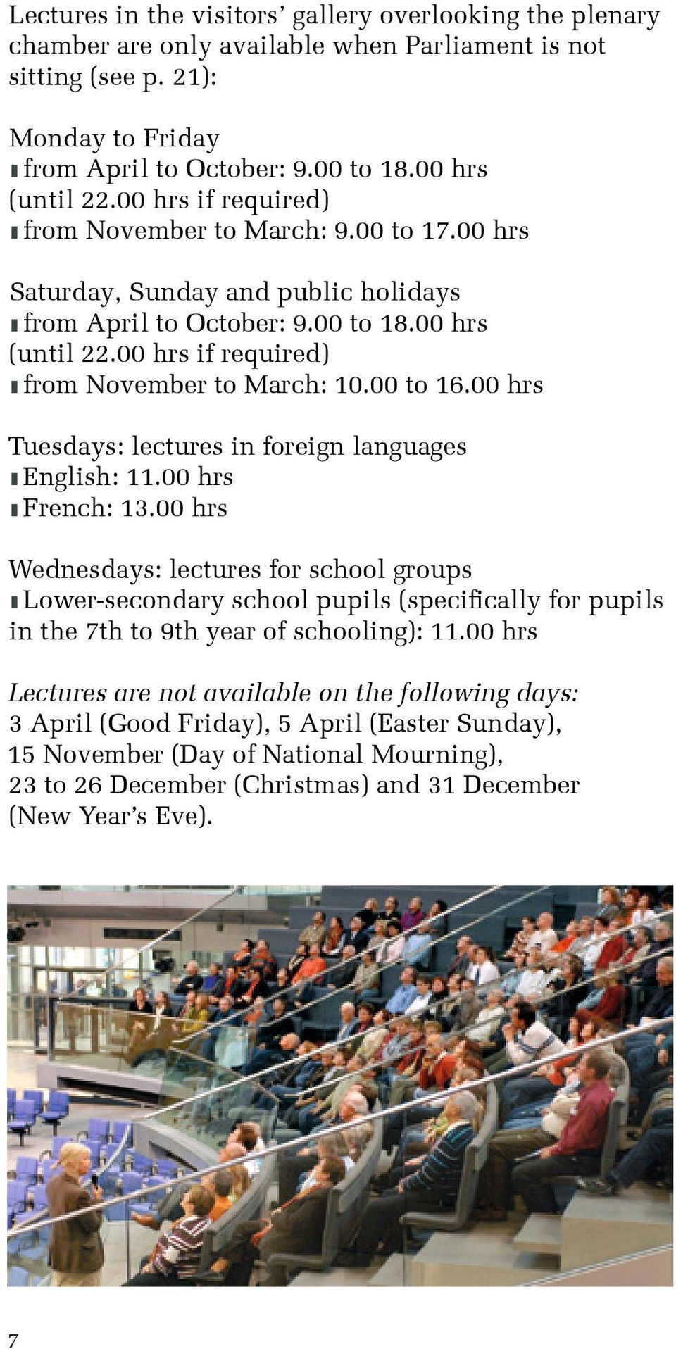 00 hrs if required) z from November to March: 10.00 to 16.00 hrs Tuesdays: lectures in foreign languages z English: 11.00 hrs z French: 13.