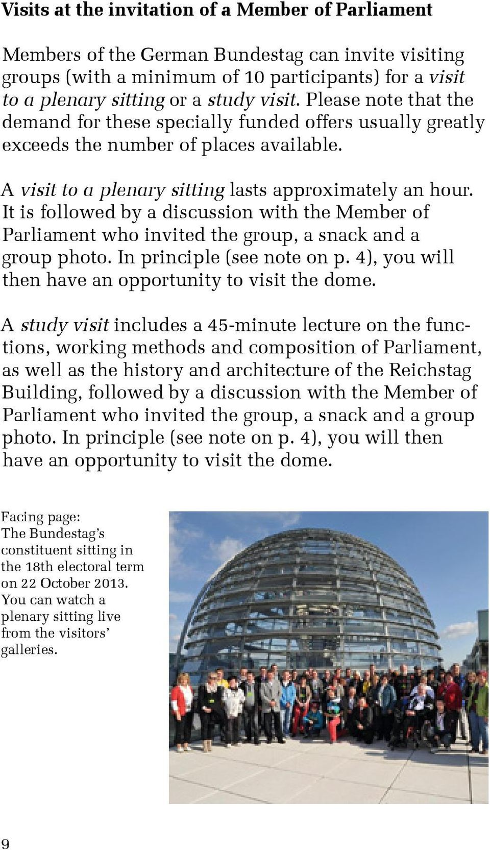 It is followed by a discussion with the Member of Parliament who invited the group, a snack and a group photo. In principle (see note on p. 4), you will then have an opportunity to visit the dome.