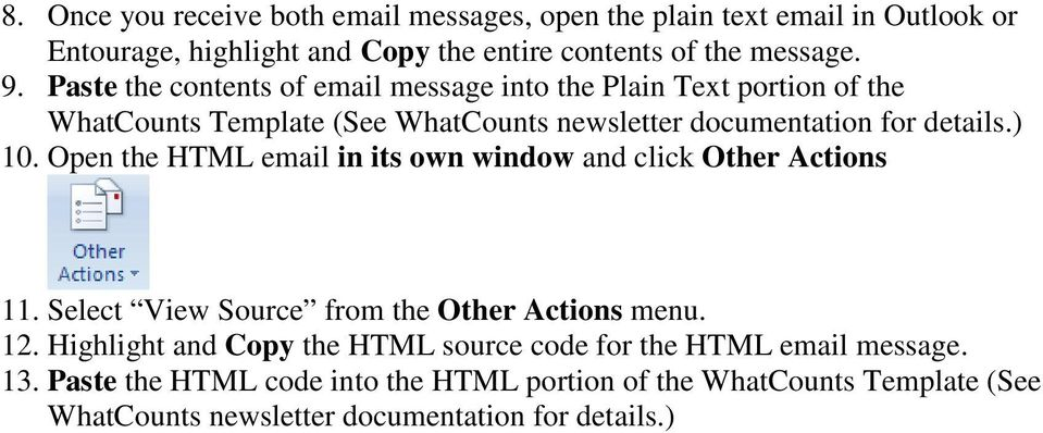 Open the HTML email in its own window and click Other Actions 11. Select View Source from the Other Actions menu. 12.