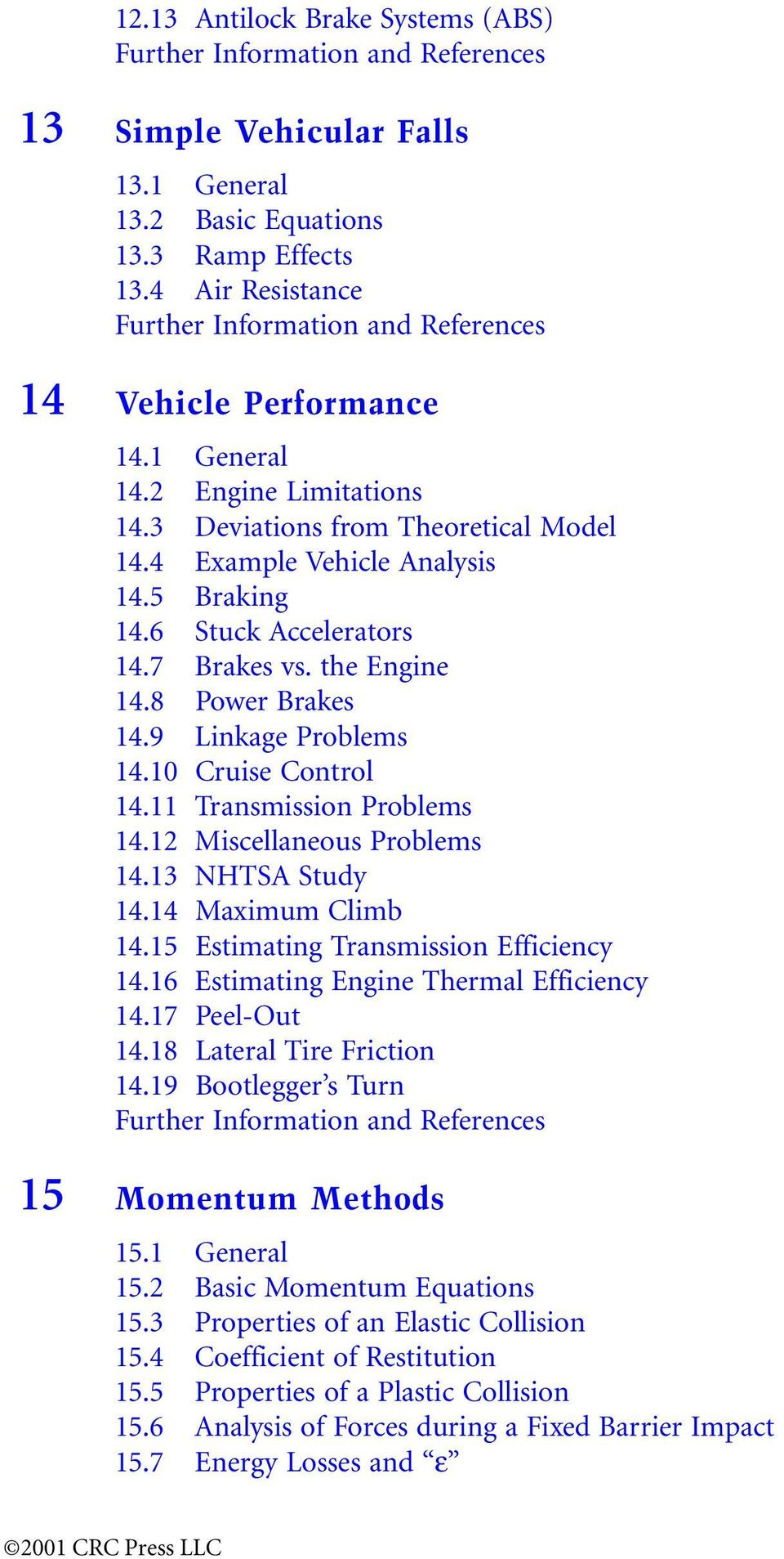 6 Stuck Accelerators 14.7 Brakes vs. the Engine 14.8 Power Brakes 14.9 Linkage Problems 14.10 Cruise Control 14.11 Transmission Problems 14.12 Miscellaneous Problems 14.13 NHTSA Study 14.