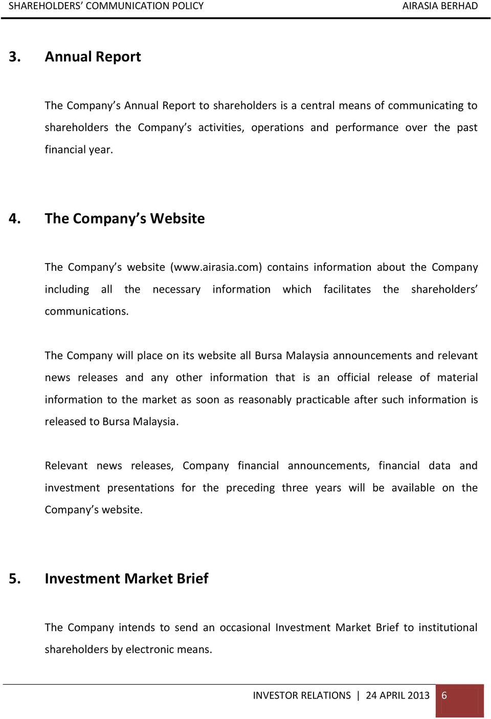 The Company will place on its website all Bursa Malaysia announcements and relevant news releases and any other information that is an official release of material information to the market as soon
